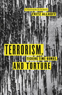 Terrorism  Ticking Time Bombs  and Torture