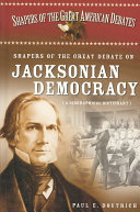Shapers Of The Great Debate On Jacksonian Democracy
