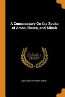 A Commentary on the Books of Amos  Hosea  and Micah Book