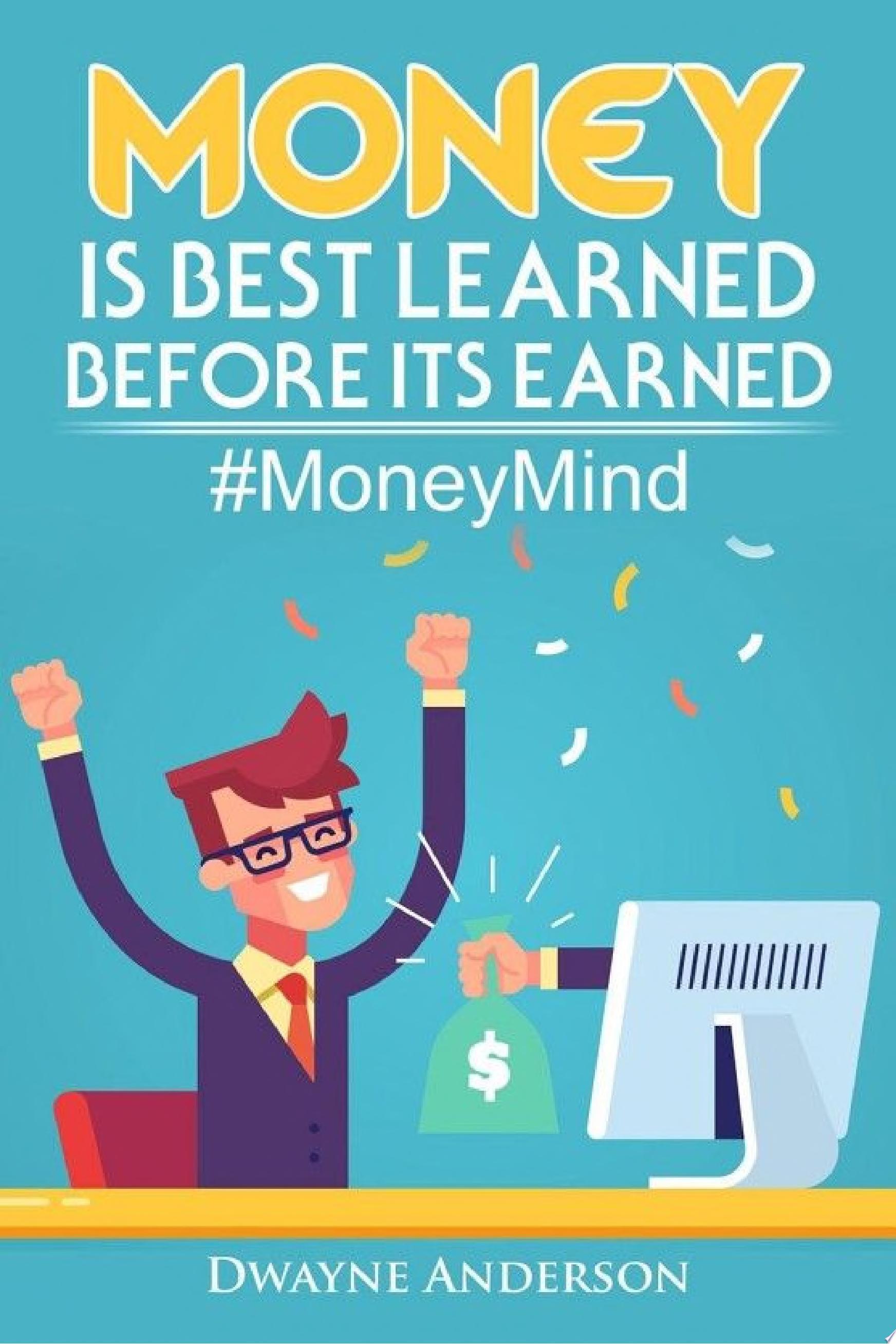 Money Is Best Learned  Before It   s Earned