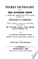 Pocket Dictionary of the Scottish Idiom in which the Signification of the Words is Given in English and German, Chiefly Calculated to Promote the Understanding of the Works of Sir Walter Scott, Rob. Burns, Allan Ramsay, &c. ...