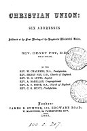 Christian union  addresses by W  Chalmers  and others  Ed  by H  Fry