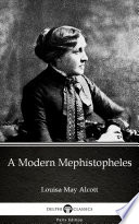 A Modern Mephistopheles by Louisa May Alcott   Delphi Classics  Illustrated