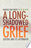 A Long-Shadowed Grief  : Suicide and Its Aftermath