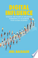 """Digital Influence: Unleash the Power of Influencer Marketing to Accelerate Your Global Business"" by Joel Backaler, Peter Shankman"