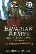 The Bavarian Army During the Thirty Years War  1618 1648