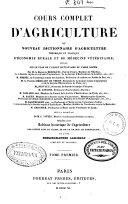 Cours complet d'agriculture ou Nouveau dictionnaire d'agriculture théorique et pratique d'économie rurale et de médicine vétérinaire