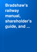 Bradshaw s Railway Manual  Shareholder s Guide  and Official Directory