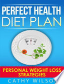Perfect Health Diet Plan  Personal Weight Loss Strategies Book PDF