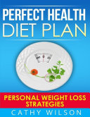 Perfect Health Diet Plan  Personal Weight Loss Strategies