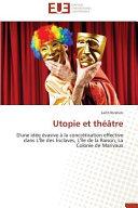Utopie et théâtre : D'une idée évasive à la concrétisation effective dans L'Île des Esclaves, L'Île de la Raison, La Colonie de Marivaux