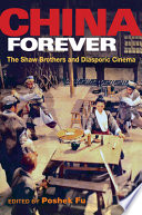 """""""China Forever: The Shaw Brothers and Diasporic Cinema"""" by Poshek Fu"""