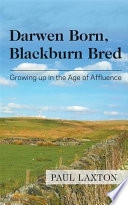 Darwen Born  Blackburn Bred  Growing up in the Age of Affluence Book
