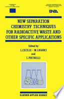 New Separation Chemistry Techniques for Radioactive Waste and Other Specific Applications