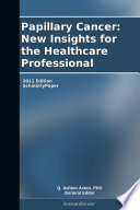 Papillary Cancer  New Insights for the Healthcare Professional  2011 Edition