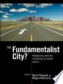 The Fundamentalist City?  : Religiosity and the Remaking of Urban Space