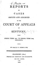 Reports of Cases argued and adjudged in the Court of Appeals of Kentucky  from Spring term 1805  to Spring term 1808  inclusive  By M  D  Hardin