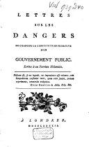 Lettres sur les dangers de changer la constitution primitive d'un gouvernement public. (etc.).