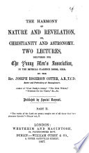 The Harmony of Nature and Revelation  Or  Christianity and Astronomy  Two Lectures