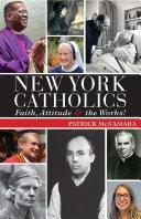 New York Catholics: Faith, Attitude & the Works