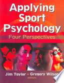 """Applying Sport Psychology: Four Perspectives"" by Jim Taylor, Gregory Scott Wilson"