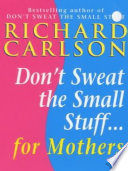 Don t Sweat the Small Stuff for Mothers