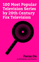Focus On: 100 Most Popular Television Series by 20th Century Fox Television