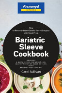Bariatric Sleeve Cookbook  How to Recover from Gastric Sleeve Surgery with Meal Prep  Delicious   Quick Recipes for Weight Loss  Healthy Nutritio Book PDF