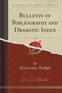 Bulletin Of Bibliography And Dramatic Index Vol 9 Classic Reprint