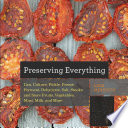 Preserving Everything: Can, Culture, Pickle, Freeze, Ferment, Dehydrate, Salt, Smoke, and Store Fruits, Vegetables, Meat, Milk, and More Pdf/ePub eBook
