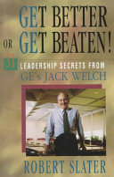Get better or get beaten: 31 leadership secrets from GE's ...