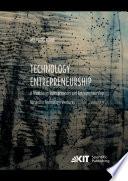 Technology Entrepreneurship   A Treatise on Entrepreneurs and Entrepreneurship for and in Technology Ventures  Vol 1