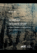 Technology Entrepreneurship : A Treatise on Entrepreneurs and Entrepreneurship for and in Technology Ventures. Vol 1.
