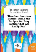 The Most Intimate Revelations about Barefoot Contessa Parties  Ideas and Recipes for Easy Parties That Are Really Fun