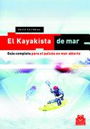 KAYAKISTA DE MAR, EL. Guía completa para el palista en mar abierto.