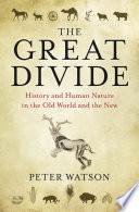 The Great Divide  : History and Human Nature in the Old World and the New