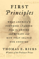 link to First principles : what America's founders learned from the Greeks and Romans and how that shaped our country in the TCC library catalog