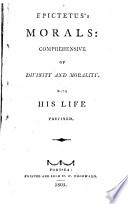 Epictetus s Morals  comprehensive of divinity and morality  With his life prefixed