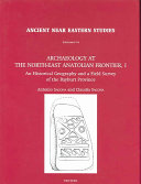 Archaeology at the north-east Anatolian frontier, I.