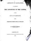 Abstracts of Calculations  to Ascertain the Longitude of the Capitol  in the City of Washington  from Greenwich Observatory  in England Book PDF
