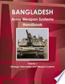 Bangladesh Army Weapon Systems Handbook Volume 1 Strategic Information And Weapon Systems