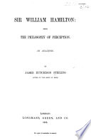 Sir W  Hamilton  being the Philosophy of Perception  An Analysis  etc
