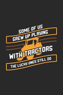 Some of Us Grew Up Playing with Tractors the Lucky Ones Still Do