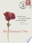 """My Faraway One: Selected Letters of Georgia O'Keeffe and Alfred Stieglitz: Volume One, 1915-1933"" by Sarah Greenough"