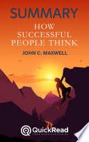 Summary of How Successful People Think by John C  Maxwell