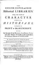 The English  Scotch and Irish Historical Libraries  Giving a Short View and Character of Most of Our Historians Either in Print Or Manuscript  With an Account of Our Records  Law Books  Coins and Other Matters  3  Ed