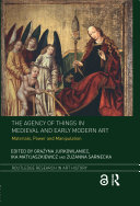 The Agency of Things in Medieval and Early Modern Art