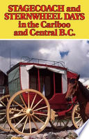 Stagecoach and Sternwheel Days in the Cariboo and Central B C  Book PDF