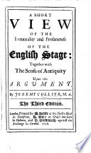 A Short View of the Immorality and Profaneness of the English Stage: together with the sense of antiquity upon this argument ... The second edition