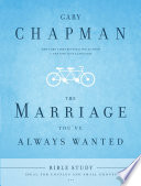 """""""The Marriage You've Always Wanted Bible Study"""" by Gary Chapman"""